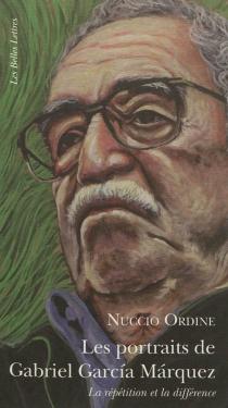 Les portraits de Gabriel Garcia Marquez : la répétition et la différence - NuccioOrdine