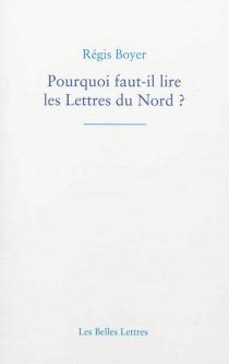 Pourquoi faut-il lire les lettres du Nord ? - RégisBoyer