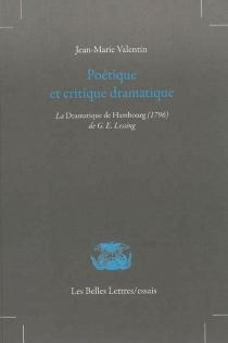 Poétique et critique dramatique : La dramaturgie de Hambourg (1769) de G.E. Lessing - Jean-MarieValentin