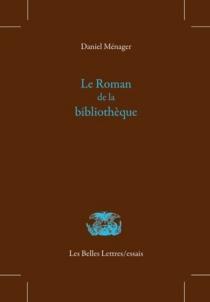 Le roman de la bibliothèque - DanielMénager