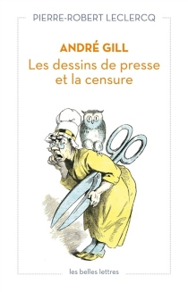 André Gill : les dessins de presse et la censure - Pierre-RobertLeclercq