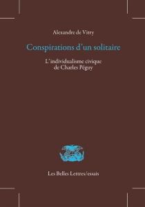 Conspirations d'un solitaire : l'individualisme civique de Charles Péguy - Alexandre deVitry