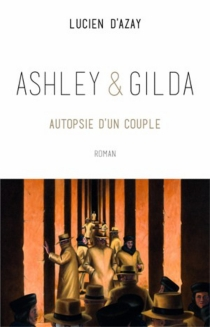 Ashley et Gilda : autopsie d'un couple - Lucien d' Azay