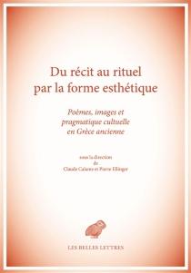 Du récit au rituel par la forme esthétique : poèmes, images et pragmatique cultuelle en Grèce ancienne -