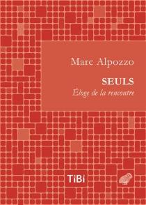 Seuls : éloge de la rencontre - MarcAlpozzo