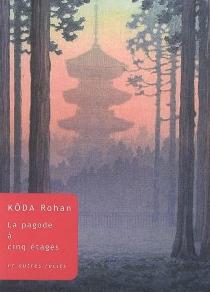 La pagode à cinq étages : et autres récits - RohanKôda