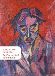 Où t'en vas-tu ?| Suivi de Enfer - MasamuneHakuchô