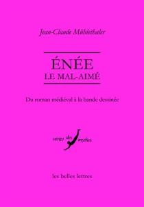 Enée le mal-aimé : du roman médiéval à la bande dessinée - Jean-ClaudeMühlethaler