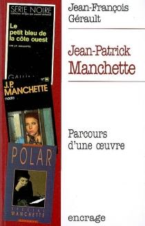 Jean-Patrick Manchette : parcours d'une oeuvre - Jean-FrançoisGérault