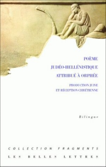 Poème judéo-hellénistique attribué à Orphée : production juive et réception chrétienne -