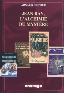 Jean Ray, l'alchimie du mystère - ArnaudHuftier