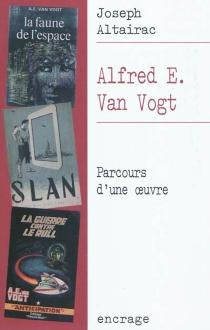Alfred E. Van Vogt : parcours d'une oeuvre - JosephAltairac