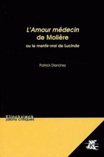 L'amour médecin de Molière ou Le mentir-vrai de Lucinde - PatrickDandrey