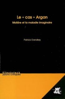 Le cas Argan : Molière et la maladie imaginaire - PatrickDandrey