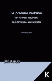 Le premier Verlaine : des Poèmes saturniens aux Romances sans paroles : agrégation de lettres modernes - PierreBrunel