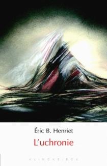 L'uchronie - Éric B.Henriet