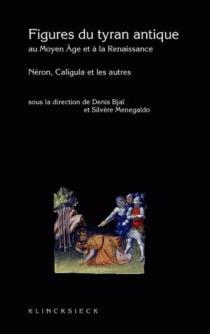 Figures du tyran antique au Moyen Age et à la Renaissance : Caligula, Néron et les autres -