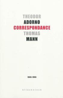 Theodor W. Adorno, Thomas Mann : correspondance, 1943-1955 - Theodor WiesengrundAdorno
