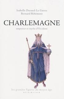 Charlemagne, empereur et mythe d'Occident - IsabelleDurand-Le Guern