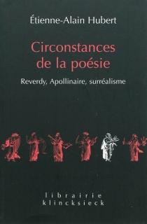 Circonstances de la poésie : Reverdy, Apollinaire, surréalisme -