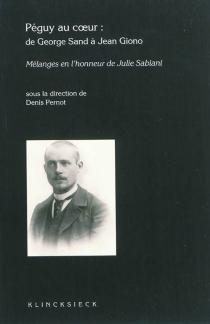 Péguy au coeur : de George Sand à Jean Giono : mélanges en l'honneur de Madame Julie Sabiani -