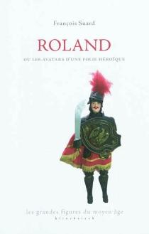 Roland ou Les avatars d'une folie héroïque - FrançoisSuard
