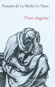 Prose chagrine : 1661 - François deLa Mothe Le Vayer