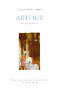 Arthur, roi de Bretagne - LaurenceMathey-Maille