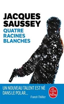 Quatre racines blanches - JacquesSaussey