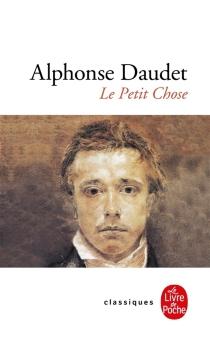 Le petit Chose : histoire d'un enfant - AlphonseDaudet