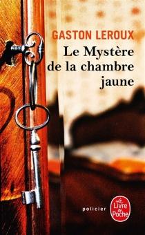 Le mystère de la chambre jaune - GastonLeroux