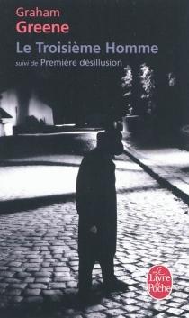 Le troisième homme| Suivi de Première désillusion - GrahamGreene