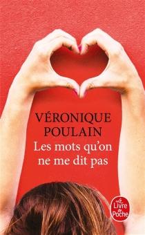 Les mots qu'on ne me dit pas - VéroniquePoulain