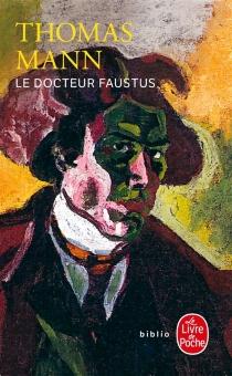 Le docteur Faustus : la vie du compositeur allemand Adrian Leverkühn racontée par un ami - ThomasMann