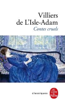 Contes cruels| Suivi de Nouveaux contes cruels - Auguste deVilliers de L'Isle-Adam