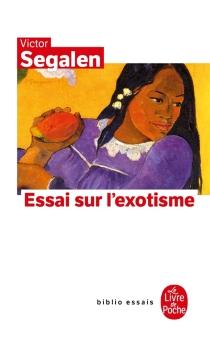Essai sur l'exotisme : une esthétique du divers| Suivi de Textes sur Gauguin et l'Océanie| Précédé de Segalen et l'exotisme -
