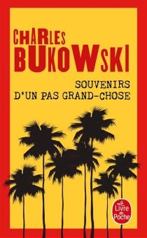 Souvenirs d'un pas grand-chose - CharlesBukowski