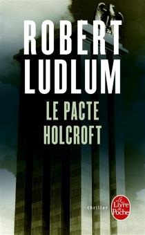 Le pacte Holcroft - RobertLudlum