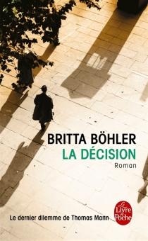 La décision : le dernier dilemme de Thomas Mann - BrittaBöhler
