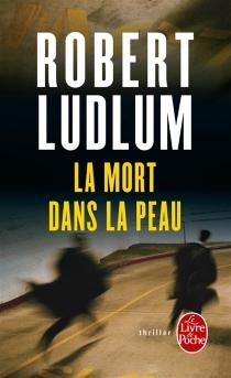 La mort dans la peau - RobertLudlum