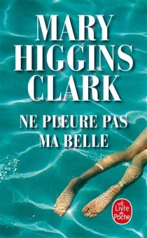 Ne pleure pas ma belle - Mary HigginsClark
