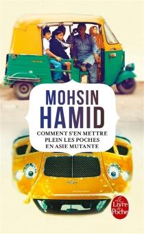 Comment s'en mettre plein les poches en Asie mutante - MohsinHamid