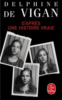 D'après une histoire vraie - Delphine deVigan