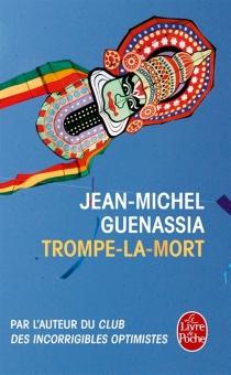 Trompe-la-mort - Jean-MichelGuenassia