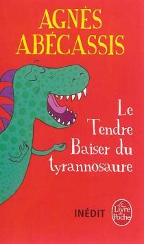 Le tendre baiser du tyrannosaure - AgnèsAbécassis
