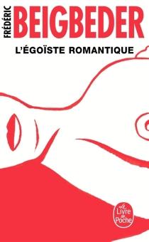 L'égoïste romantique - FrédéricBeigbeder