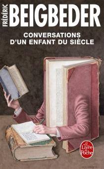 Conversations d'un enfant du siècle - FrédéricBeigbeder