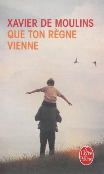 Que ton règne vienne - Xavier deMoulins