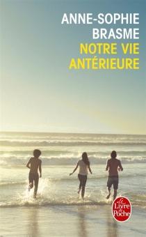 Notre vie antérieure - Anne-SophieBrasme