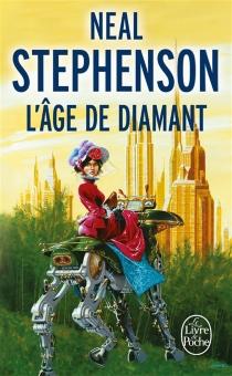 L'âge de diamant ou Le manuel illustré d'éducation pour jeunes filles - NealStephenson